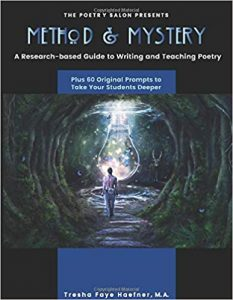 Method and Mystery: A Research-Based Guide to Teaching Poetry, Plus Sixty Original Prompts to Take Your Students Deeper by Tresha Faye Haefner