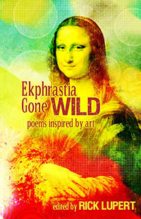 Ekphrastia Gone Wild: Poems inspired by art - edited by Rick Lupert