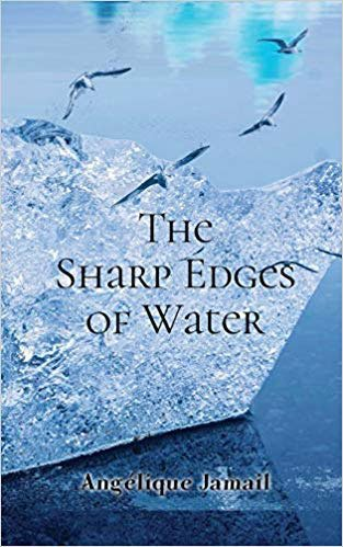 The Sharp Edges of Water by Angélique Jamail