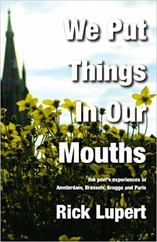 We Put Things in Our Mouths: The Poet's Experiences in Amsterdam, Brussels, Brugge and Paris